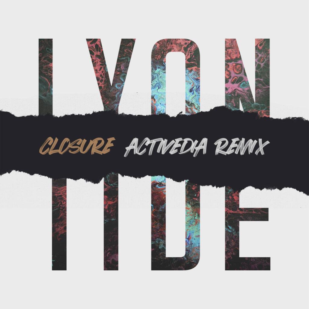 Lyon Tide — CLOSURE (Activedia Remix)